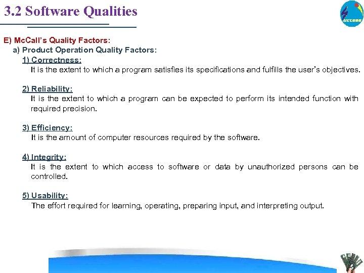 3. 2 Software Qualities E) Mc. Call's Quality Factors: a) Product Operation Quality Factors:
