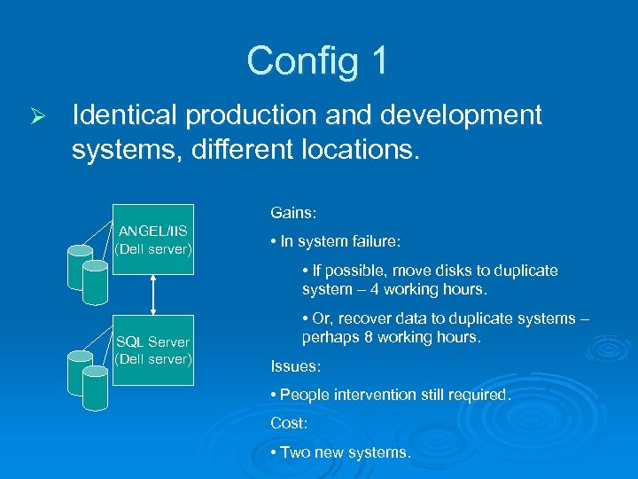 Config 1 Ø Identical production and development systems, different locations. Gains: ANGEL/IIS (Dell server)