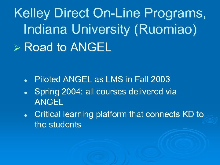 Kelley Direct On-Line Programs, Indiana University (Ruomiao) Ø Road to ANGEL l l l