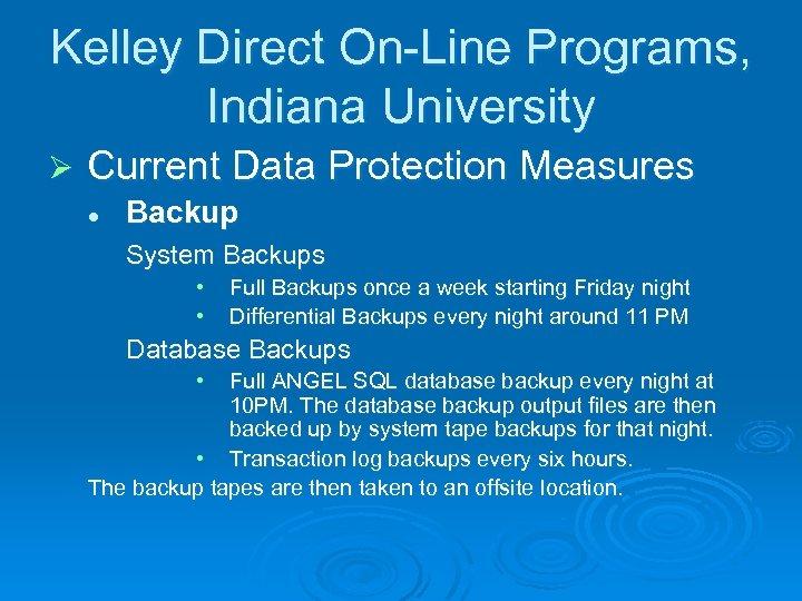Kelley Direct On-Line Programs, Indiana University Ø Current Data Protection Measures l Backup System