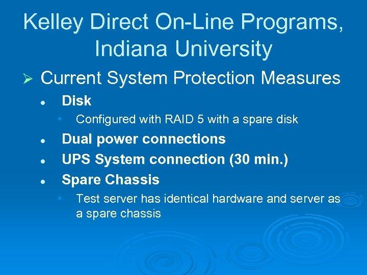 Kelley Direct On-Line Programs, Indiana University Ø Current System Protection Measures l Disk •