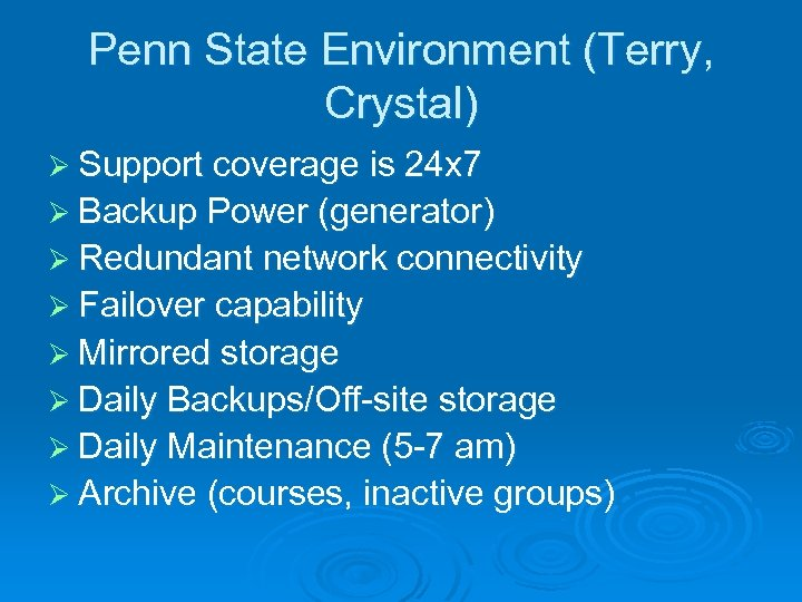 Penn State Environment (Terry, Crystal) Ø Support coverage is 24 x 7 Ø Backup