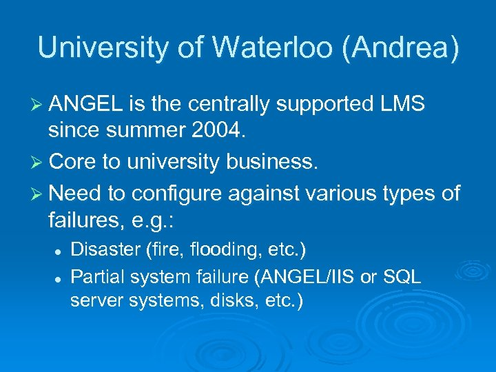 University of Waterloo (Andrea) Ø ANGEL is the centrally supported LMS since summer 2004.