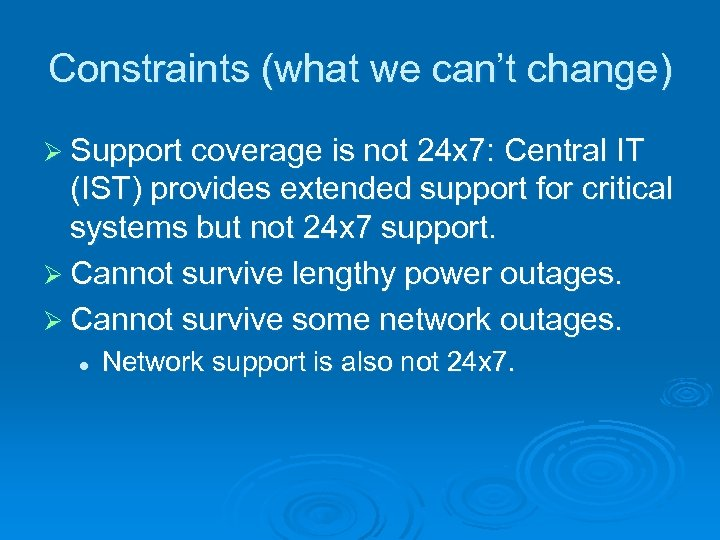 Constraints (what we can't change) Ø Support coverage is not 24 x 7: Central