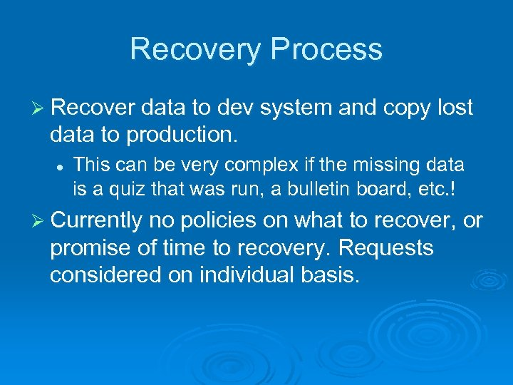 Recovery Process Ø Recover data to dev system and copy lost data to production.