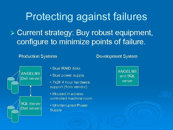 Protecting against failures Ø Current strategy: Buy robust equipment, configure to minimize points of