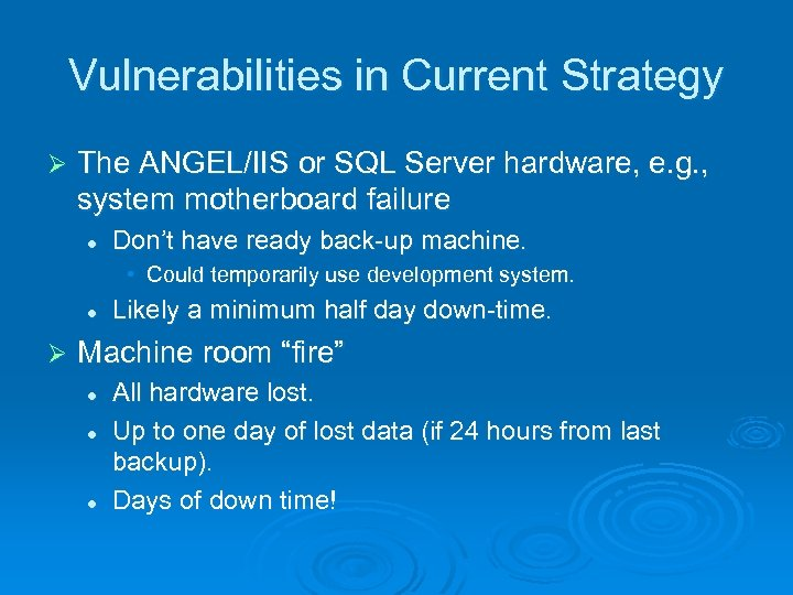 Vulnerabilities in Current Strategy Ø The ANGEL/IIS or SQL Server hardware, e. g. ,