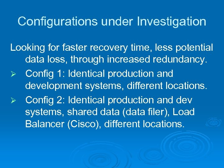 Configurations under Investigation Looking for faster recovery time, less potential data loss, through increased