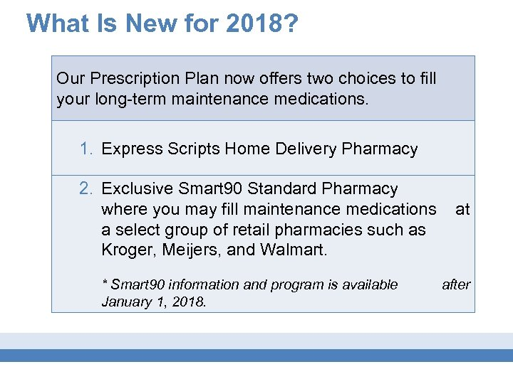 What Is New for 2018? Our Prescription Plan now offers two choices to