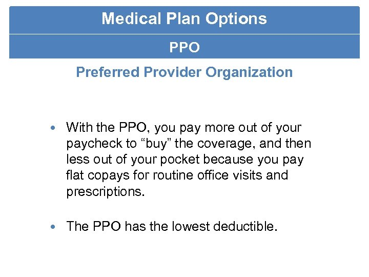 Medical Plan Options PPO Preferred Provider Organization With the PPO, you pay more out