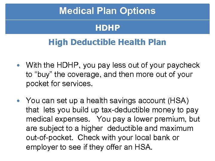 Medical Plan Options HDHP High Deductible Health Plan HDHP With the HDHP, you pay
