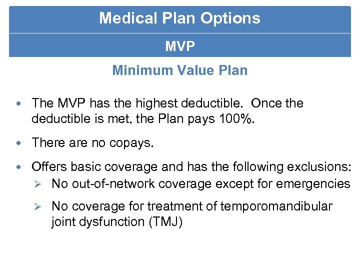 Medical Plan Options MVP Minimum Value Plan The MVP has the highest deductible. Once