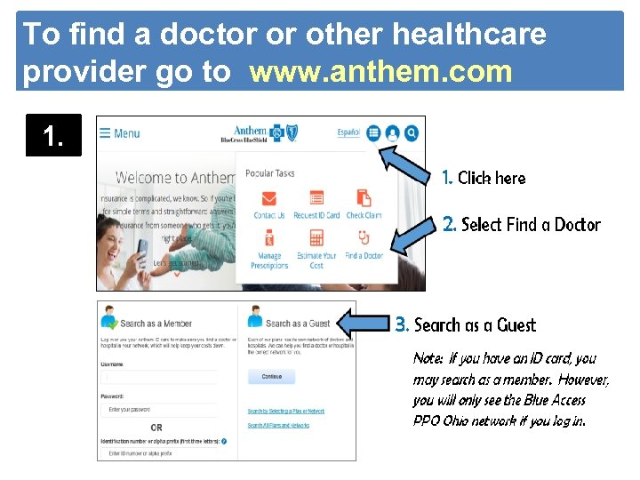 To find a doctor or other healthcare provider go to www. anthem. com 1.