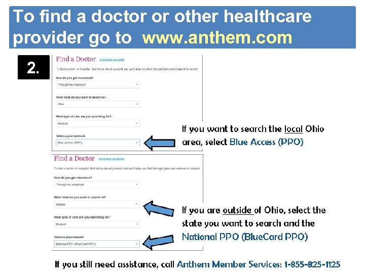 To find a doctor or other healthcare provider go to www. anthem. com 2.