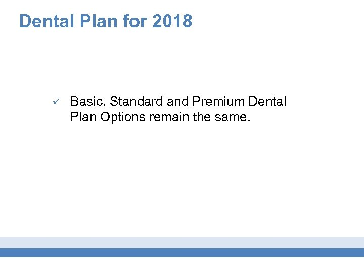Dental Plan for 2018 ü Basic, Standard and Premium Dental Plan Options remain