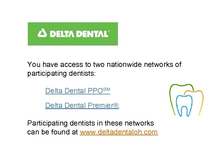 You have access to two nationwide networks of participating dentists: Delta Dental PPOSM Delta