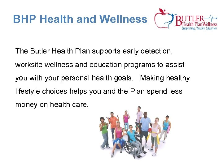 BHP Health and Wellness The Butler Health Plan supports early detection, worksite wellness