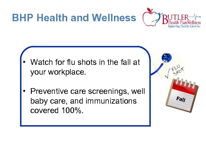 BHP Health and Wellness • Watch for flu shots in the fall at