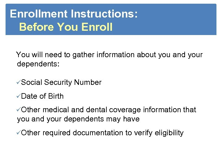 Enrollment Instructions: Before You Enroll You will need to gather information about you and