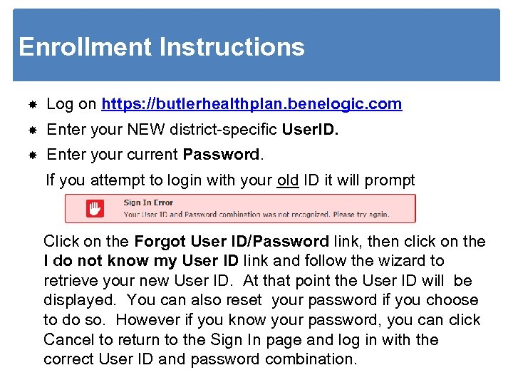 Enrollment Instructions Log on https: //butlerhealthplan. benelogic. com Enter your NEW district-specific User. ID.