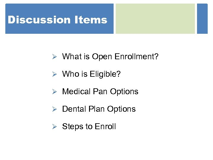 Discussion Items Ø What is Open Enrollment? Ø Who is Eligible? Ø Medical Pan