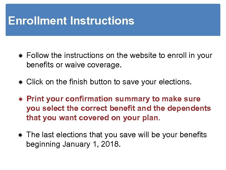 Enrollment Instructions Follow the instructions on the website to enroll in your benefits or