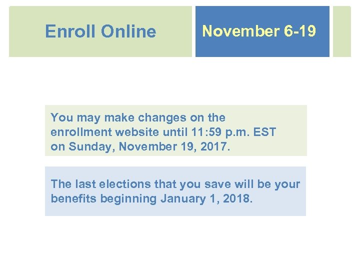 Enroll Online November 6 -19 You may make changes on the enrollment website until