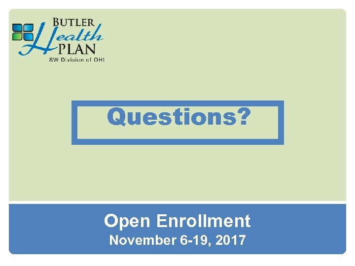 Questions? Open Enrollment November 6 -19, 2017