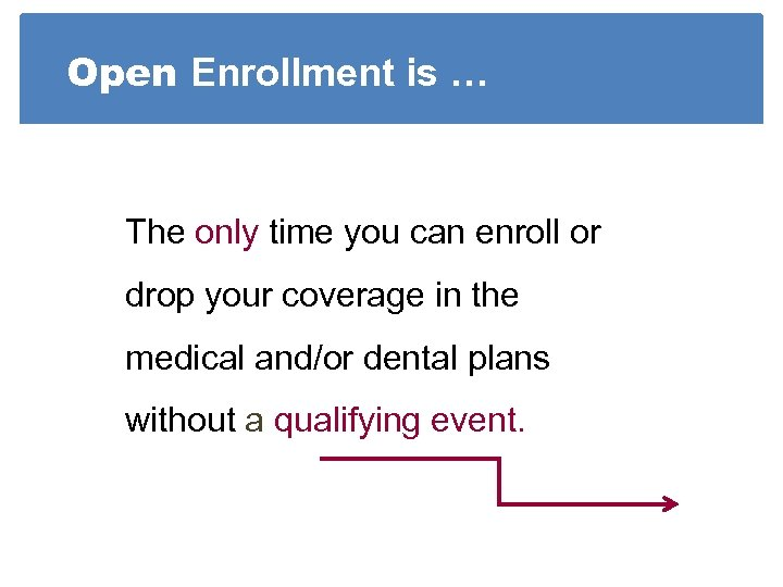 Open Enrollment is … The only time you can enroll or drop your coverage