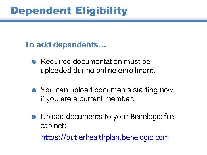 Dependent Eligibility To add dependents… Å Required documentation must be uploaded during online enrollment.
