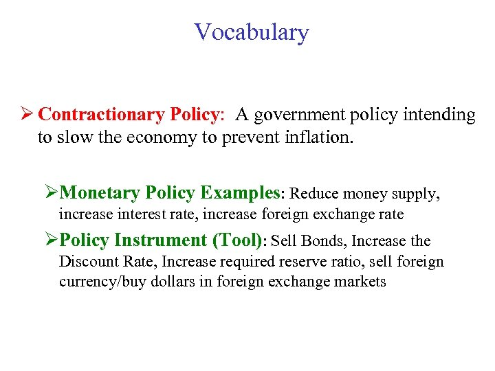 Vocabulary Ø Contractionary Policy: A government policy intending to slow the economy to prevent