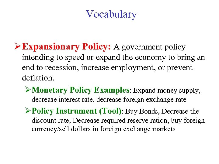 Vocabulary Ø Expansionary Policy: A government policy intending to speed or expand the economy