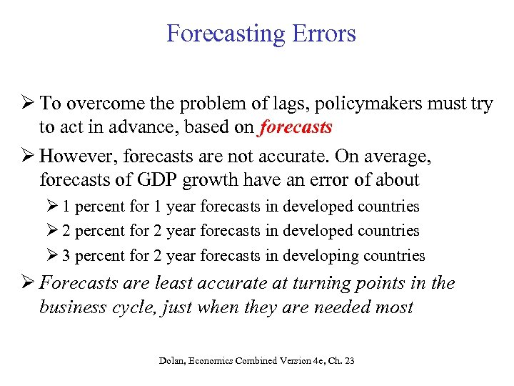 Forecasting Errors Ø To overcome the problem of lags, policymakers must try to act