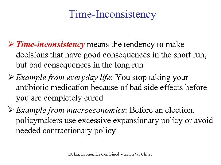 Time-Inconsistency Ø Time-inconsistency means the tendency to make decisions that have good consequences in