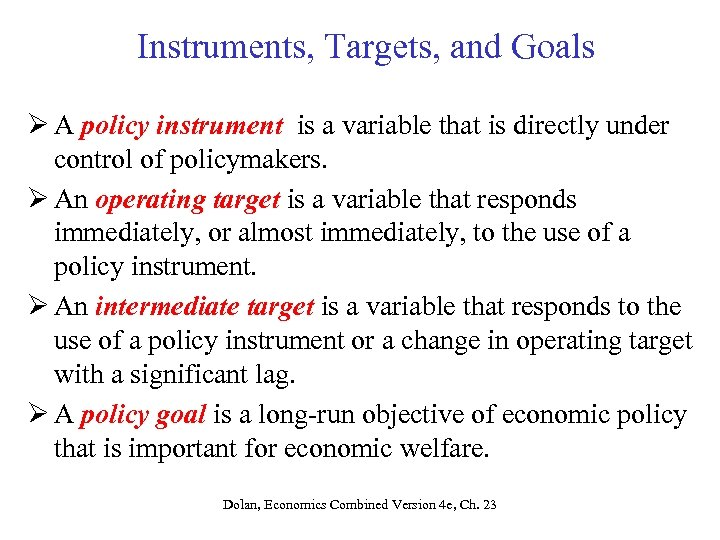 Instruments, Targets, and Goals Ø A policy instrument is a variable that is directly