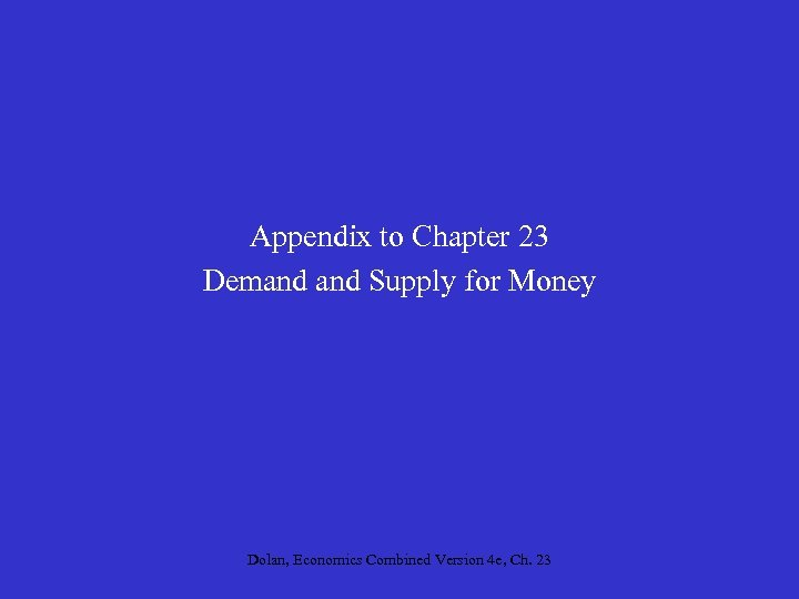 Appendix to Chapter 23 Demand Supply for Money Dolan, Economics Combined Version 4 e,