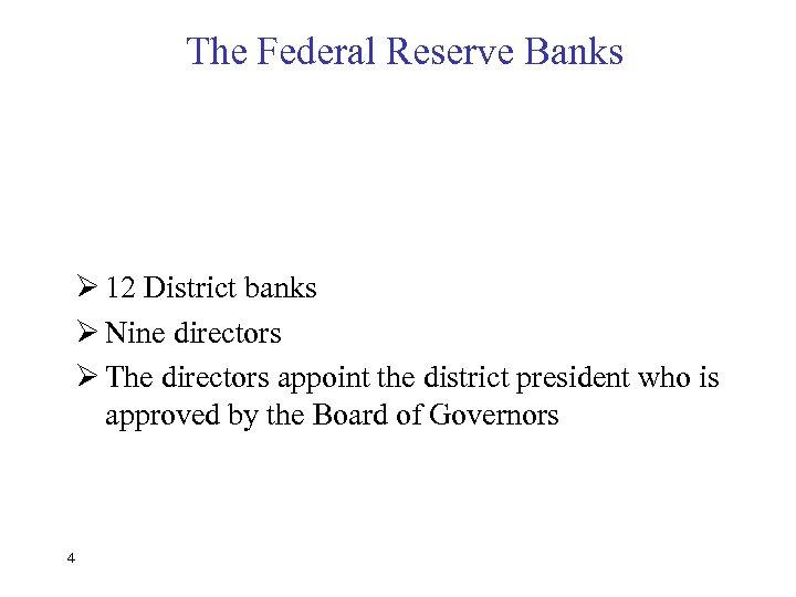The Federal Reserve Banks Ø 12 District banks Ø Nine directors Ø The directors