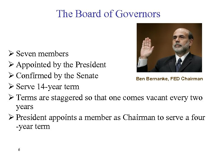 The Board of Governors Ø Seven members Ø Appointed by the President Ø Confirmed
