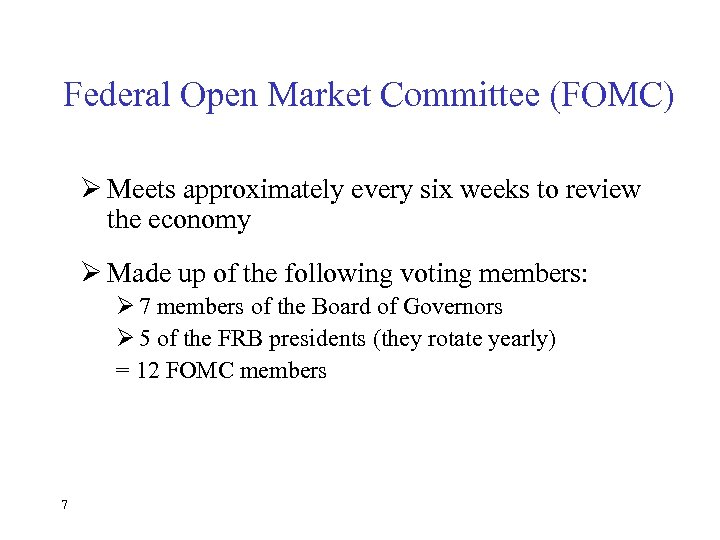 Federal Open Market Committee (FOMC) Ø Meets approximately every six weeks to review the