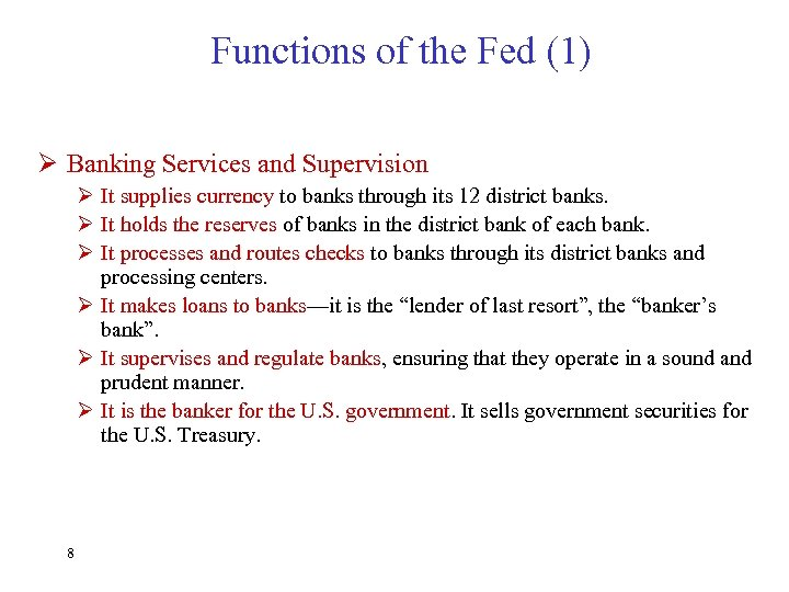 Functions of the Fed (1) Ø Banking Services and Supervision Ø It supplies currency