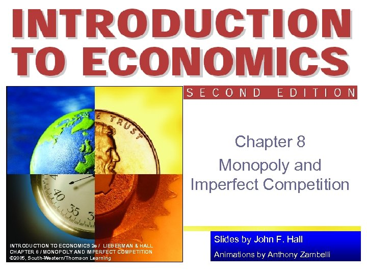Chapter 8 Monopoly and Imperfect Competition INTRODUCTION TO ECONOMICS 2 e / LIEBERMAN &