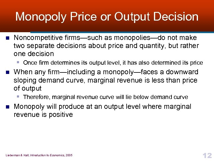 Monopoly Price or Output Decision n Noncompetitive firms—such as monopolies—do not make two separate