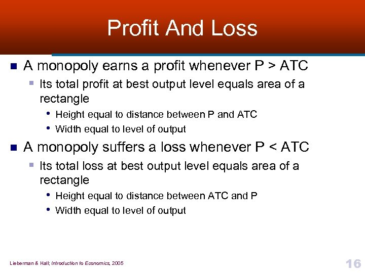 Profit And Loss n A monopoly earns a profit whenever P > ATC §