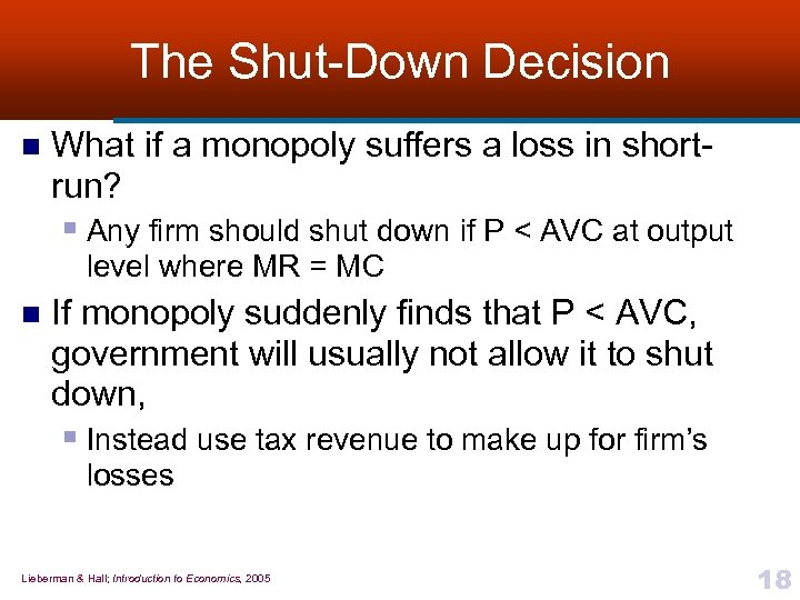 The Shut-Down Decision n What if a monopoly suffers a loss in shortrun? §