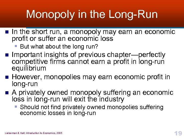 Monopoly in the Long-Run n n In the short run, a monopoly may earn