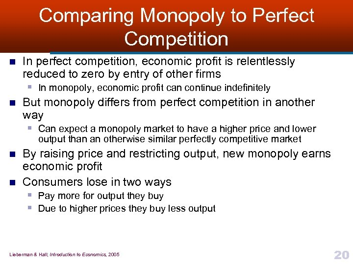 Comparing Monopoly to Perfect Competition n n In perfect competition, economic profit is relentlessly