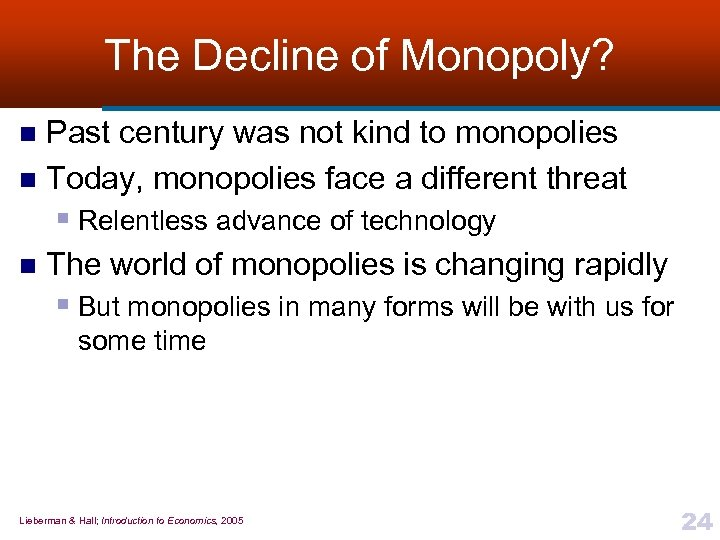 The Decline of Monopoly? Past century was not kind to monopolies n Today, monopolies