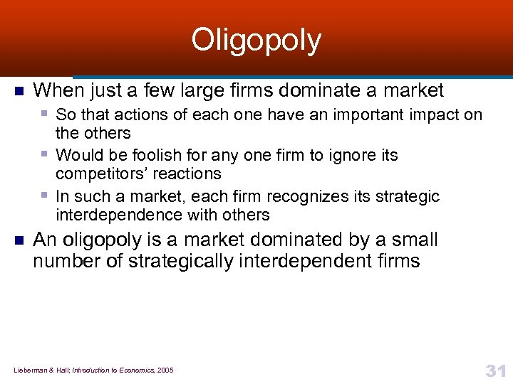 Oligopoly n When just a few large firms dominate a market § So that