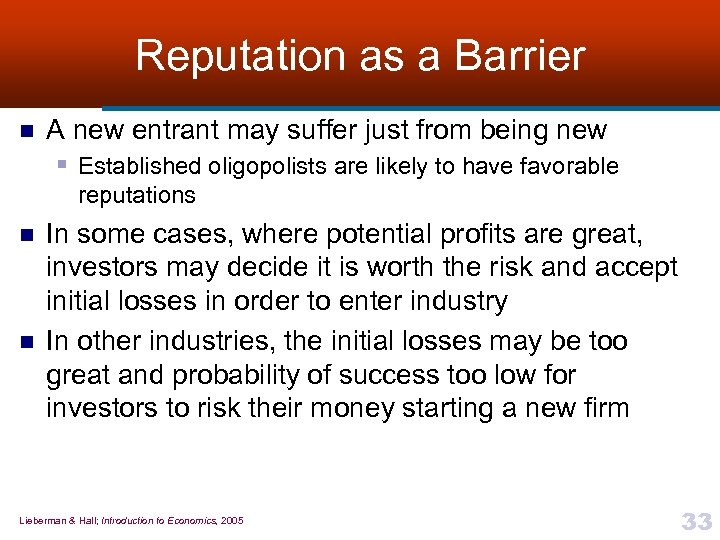 Reputation as a Barrier n A new entrant may suffer just from being new