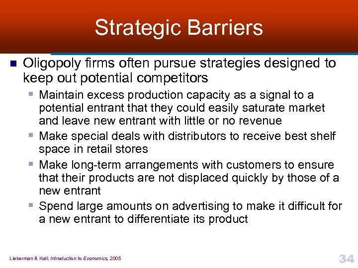 Strategic Barriers n Oligopoly firms often pursue strategies designed to keep out potential competitors
